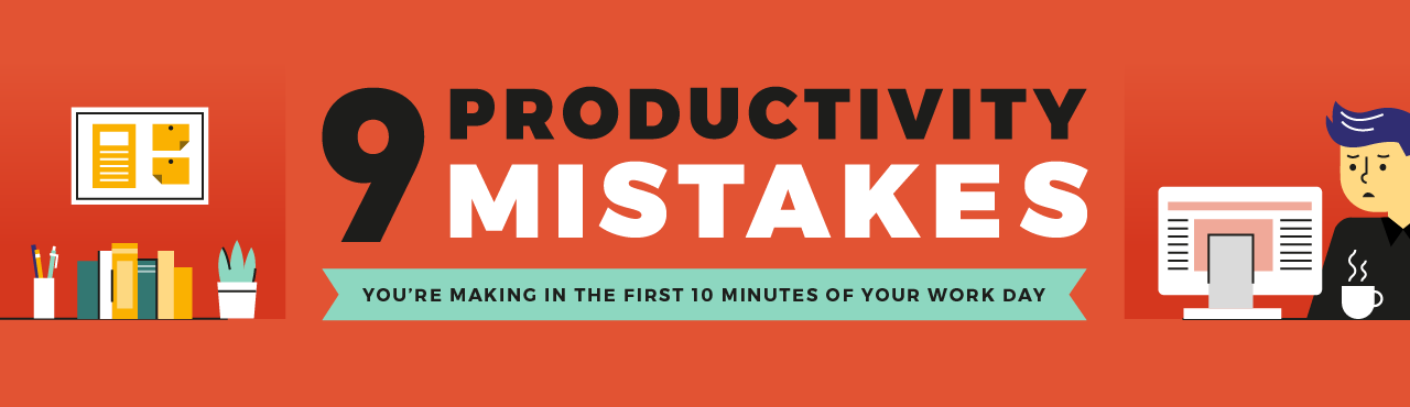 9 Productivity Mistakes You're Making in the First 10 Minutes of Your Work Day